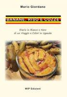 Banane, riso e cozze. Diario in bianco e nero di un viaggio a colori in Uganda - Giordano Mario
