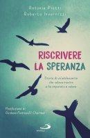 Riscrivere la speranza - Antonio Piotti , Roberta Invernizzi