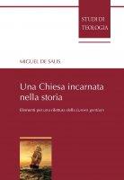 Chiesa incarnata nella storia. Elementi per una rilettura della Lumen gentium. (Una) - Miguel De Salis