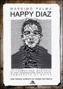 Copertina di 'Happy Diaz. La formazione musicale di una generazione che è stata ammazzata di botte'