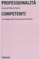Professionalità competenti. Lo sviluppo del sé nei processi formativi
