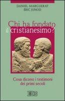 Chi ha fondato il cristianesimo? - Marguerat Daniel, Junod Éric