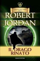 Il drago rinato. La ruota del tempo - Jordan Robert