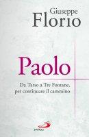 Paolo. Da Tarso a Tre Fontane, per continuare il cammino - Giuseppe Florio