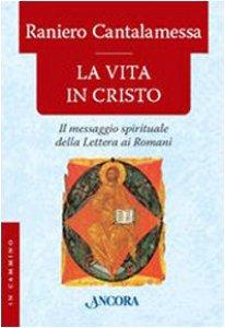 Copertina di 'La vita in Cristo. Il messagio spirituale della Lettera ai Romani'