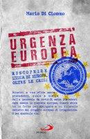 Urgenza europea. Riscoprire l'idea di Europa, oltre le crisi - Mario Di Ciommo
