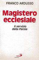 Magistero ecclesiale. Il servizio della parola - Ardusso Franco