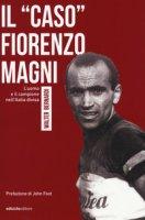 Il «caso» Fiorenzo Magni. L'uomo e il campione nell'Italia divisa - Bernardi Walter