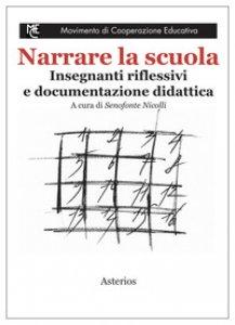 Copertina di 'Narrare la scuola. Insegnanti riflessivi e documentazione didattica'
