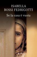 Se la casa è vuota - Fedrigotti Isabella Bossi