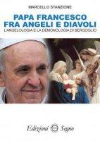 Papa Francesco fra angeli e diavoli - Marcello Stanzione