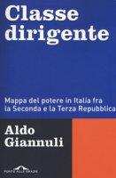 Classe dirigente. Mappa del potere in Italia fra la Seconda e la Terza Repubblica - Giannuli Aldo