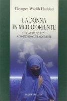 La donna in Medio Oriente. Storia e prospettive a confronto con l'Occidente - Wadih Haddad Georges