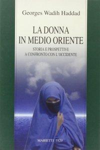Copertina di 'La donna in Medio Oriente. Storia e prospettive a confronto con l'Occidente'