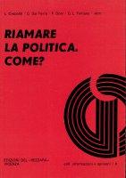 Riamare la politica. Come? - Paolo Doni, Gianluigi Fontana, Giuseppe Dal Ferro