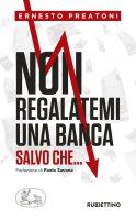 Non regalatemi una banca - Ernesto Preatoni