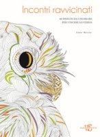 Incontri ravvicinati. 60 disegni da colorare per vincere lo stress - Muzio Sara