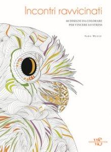 Copertina di 'Incontri ravvicinati. 60 disegni da colorare per vincere lo stress'