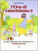 L' ora di catechismo. Vol. 2 - Ferraresso Luigi