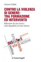Contro la violenza di genere: tra formazione ed intervento. Riflessioni da una ricerca nella Repubblica di San Marino - Taddei Arianna