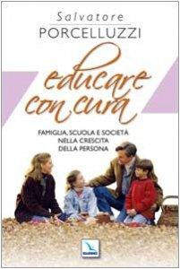 Copertina di 'Educare con cura. Famiglia, scuola e società nella crescita della persona'