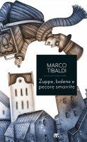 Zuppe, balene e pecore smarrite. Racconti di donne, uomini e cose dallo straordinario mondo della Bibbia. - Marco Tibaldi