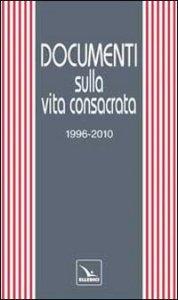 Copertina di 'Documenti sulla vita consacrata 1996-2010'