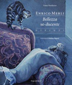 Copertina di 'Enrico Merli. Bellezza se-ducente. Ediz. a colori'