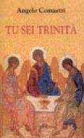Tu sei Trinità - Comastri Angelo