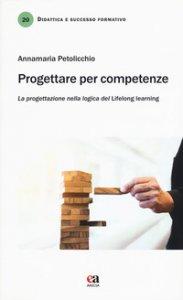Copertina di 'Progettare per competenze. La progettazione nella logica del «lifelong learning»'