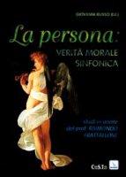 La persona: verità morale sinfonica - Russo Giovanni