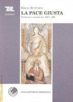 La pace giusta. Testimoni e maestri tra '800 e '900 - Emilio Butturini