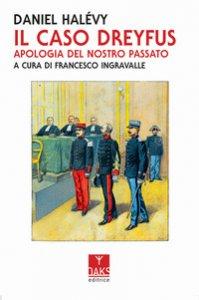 Copertina di 'Il caso Dreyfus. Apologia del nostro passato'