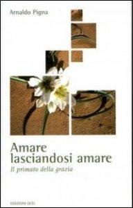 Copertina di 'Amare lasciandosi amare'