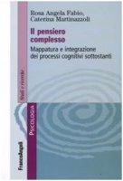 Il pensiero complesso. Mappatura e integrazione dei processi cognitivi sottostanti - Fabio Rosa A.,  Martinazzoli Caterina