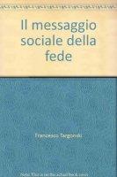Il messaggio sociale della fede - Targonski Francesco