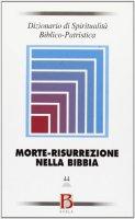 Dizionario di spiritualità biblico-patristica / Morte-risurrezione nella Bibbia