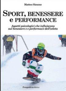 Copertina di 'Sport, benessere e performance. Aspetti psicologici che influiscono sul benessere e e performance dell'atleta'