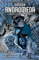 Dottor Andromeda e il Regno dei Domani Perduti - Lemire Jeff, Fiumara Max, Stewart Dave