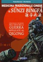 Medicina tradizionale cinese e Sunzi Bingfa. Strategie e tecniche dell'Arte della guerra applicate al Qigong - Borruso Paola, Marino Vito