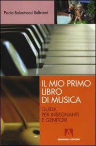 Copertina di 'Il mio primo libro di musica. Guida per insegnanti e genitori'