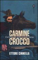 Carmine Crocco. Un brigante nella grande storia - Cinnella Ettore