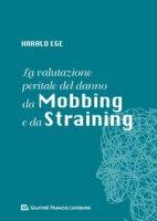 La valutazione peritale del danno da mobbing e da straining - Ege Harald
