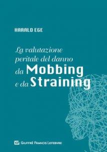 Copertina di 'La valutazione peritale del danno da mobbing e da straining'
