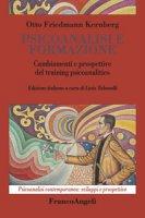 Psicoanalisi e formazione. Cambiamenti e prospettive del training psicoanalitico - Kernberg Otto F.