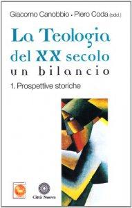 Copertina di 'La teologia del XX secolo. Un bilancio [vol_1] / Prospettive storiche'
