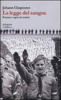 La legge del sangue. Pensare e agire da nazisti - Chapoutot Johann
