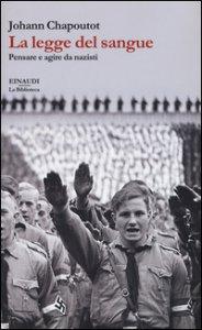 Copertina di 'La legge del sangue. Pensare e agire da nazisti'