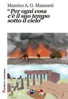 «Per ogni cosa c'è il suo tempo sotto il cielo» - Mansueti Manrico A. G.
