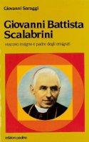 Giovanni Battista Scalabrini vescovo insigne e padre degli emigrati - Giovanni Saraggi